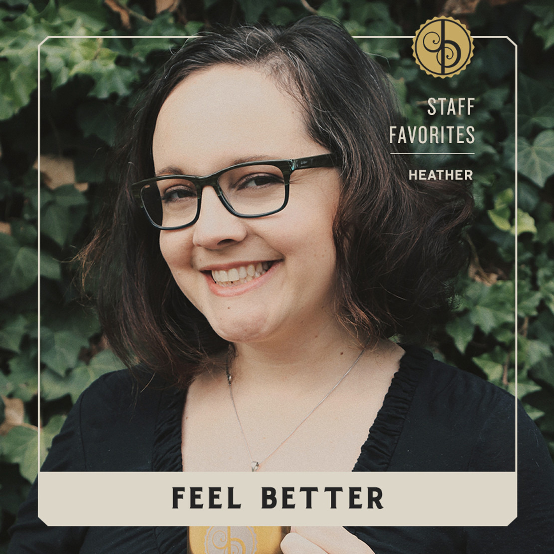 Staff Favorites: Heather & Feel Better