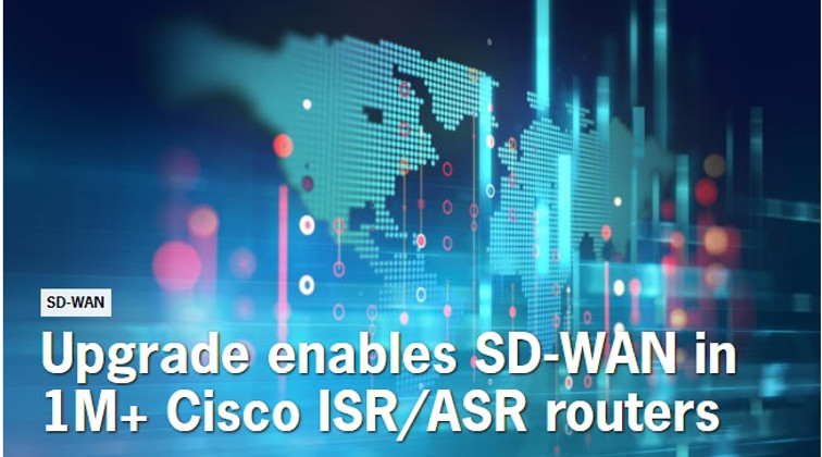 CISCO UPGRADE ENABLES SD-WAN IN 1M+ ISR/ASR ROUTERS
