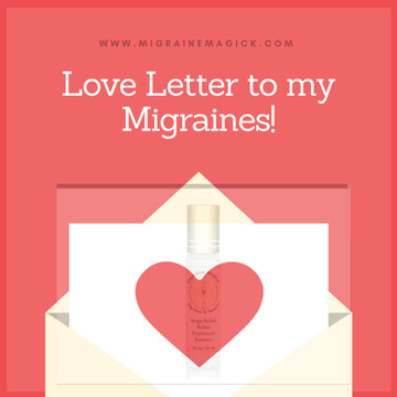 Love Letter to My Migraines...
