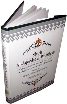 Sharh Al-Aqeedat Wasitiyah (Explanation of the Creed)  Fundamental Beliefs of Islam and Rejection of False Concepts By Imam Ibn Taymiyyah