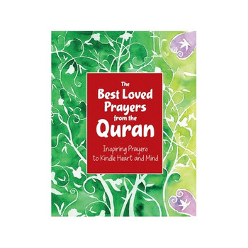 The Best Loved Prayers from the Quran Inspiring Prayers to Kindle Heart and Mind