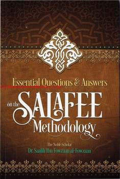 ESSENTIAL QUESTIONS & ANWERS ON THE SALAFEE METHODOLOGY