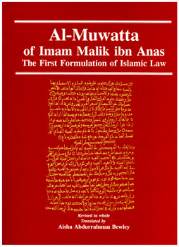 Al Muwatta of Imam Malik ibn Anas The First Formulation of Islamic Law
