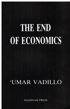 The End of Economics An Islamic Critique of Economics