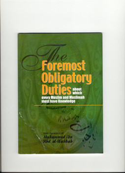The Foremost Obligatory Duties about which every Muslim must have Knowledge