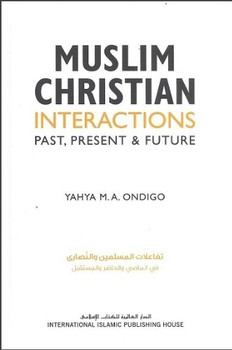 Muslim Christian Interactions Past, Present & Future