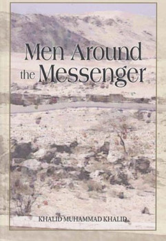 Men Around the Messenger: The Companions of the Prophet