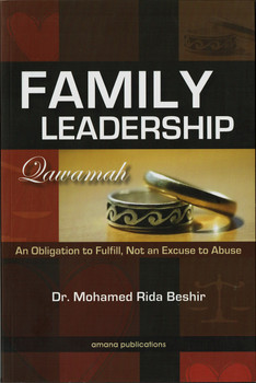 FAMILY LEADERSHIP, QAWAMAH : AN OBLIGATION TO FULFILL, NOT AN EXCUSE TO ABUSE (DR. MOHAMED RIDA BESHIR)