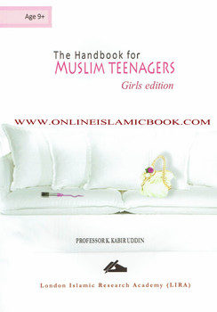 The Handbook for Muslim Teenagers Girls Edition by Professor K. Kabir Uddin