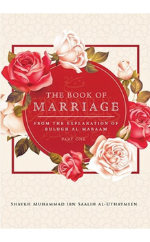 The Book Marriage From The Explanation Of Bulugh Al -Maraam ( Part One)