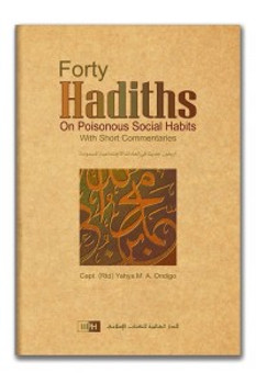 Forty Hadiths on Poisonous Social Habits By Yahya M. A. Ondigo