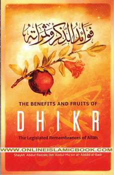 The Benefits & Fruits Of Dhikr (The Legislated Remembrances Of Allah)