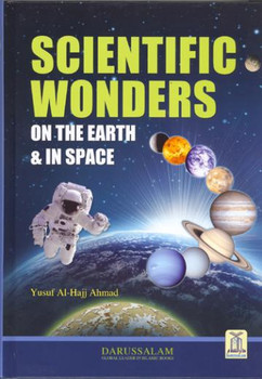 Scientific Wonders on the Earth & in Space By Yusuf Al-Hajj Ahmad