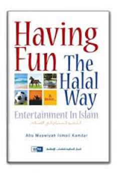 Having Fun the Halal Way Entertainment in Islam By Abu Muawiyah Ismail Kamdar
