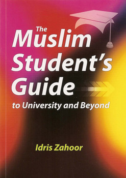 The Muslim Students Guide to University and Beyond