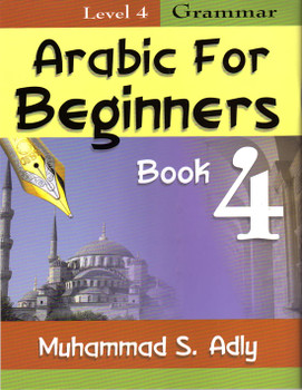 Arabic for Beginners Book 4 Grammar