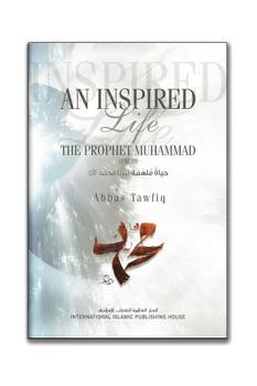 An Inspired Life The Prophet Muhammad (PBUH)