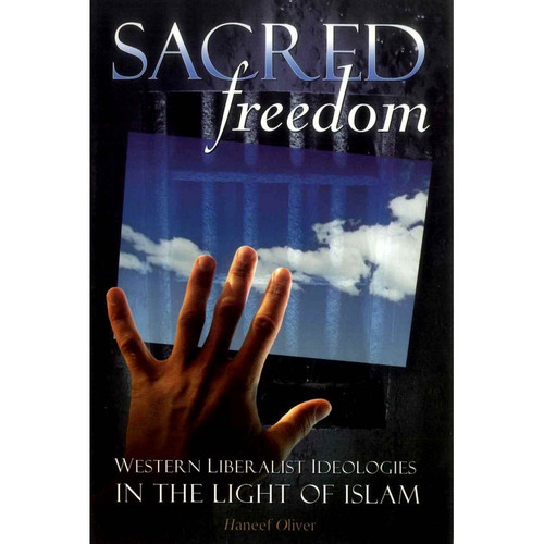 Sacred Freedom Western Liberalist Ideologies in the light of islam