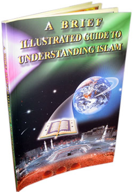 A Brief Illustrated Guide to Understanding Islam By I. A. Ibrahim