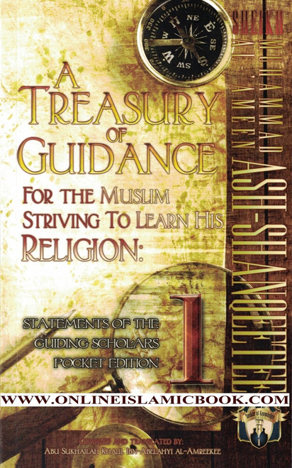 A Treasury of Guidance For the Muslim Striving to Learn his Religion: Sheikh Muhammad al-'Ameen Ash-Shanqeetee: Statements of the Guiding Scholars Pocket Edition (Volume 1)
