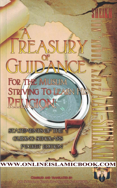 A Treasury of Guidance For the Muslim Striving to Learn his Religion: Sheikh Saaleh Ibn 'Abdul-'Azeez Aal-Sheikh: Statements of the Guiding Scholars Pocket Edition (Volume 7)