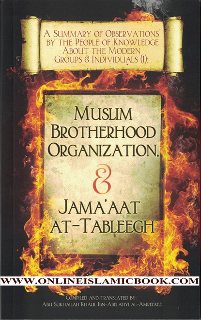 A Summary of Observations by the People of Knowledge About Modern Groups & Individuals  The Muslim Brotherhood Organization & Jama'aat at-Tableegh (Volume 1)