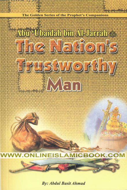 Abu Ubaidah Bin Al Jarrah (The Nations Trustworthy man)