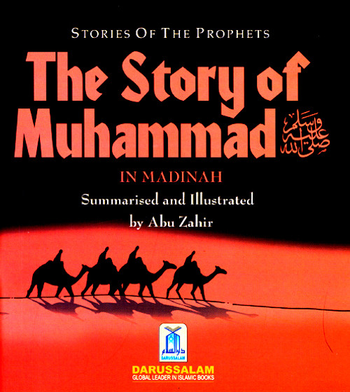 The Story of Muhammad (SAW) in Madina By Abu Zahir (Stories Of The Prophets) A new amazing serious of childrens illustrated books, the book is easy to read and follow with pictures for little children to enjoy and learn about they beloved prophet.