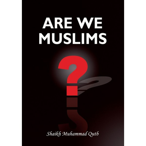 ARE WE MUSLIMS