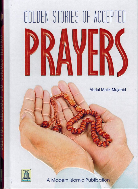 Golden Stories of Accepted Prayers By Abdul Malik Mujahid