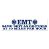 EMT Same Shit As Doctors Bumper Sticker