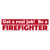 Get A Real Job! Be A Firefighter Bumper Sticker