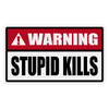 Warning Stupid Kills Decal