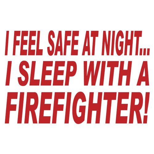 I Feel Safe At Night Firefighter Text Decal