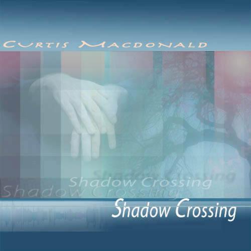 Shadow Crossing CD - Curtis Macdonald