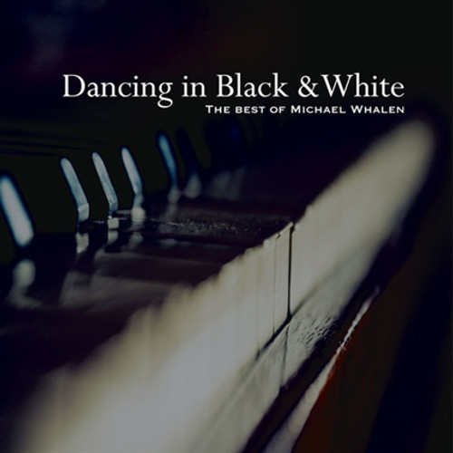 Dancing in Black & White DOWNLOAD – The Best of Michael Whalen