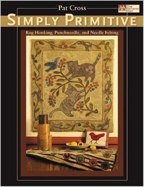 Simply Primitive: Rug Hooking, Punchneedle, and Needle Felting