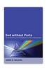 God Without Parts: Divine Simplicity And The Metaphysics Of God's Absoluteness (Paperback)