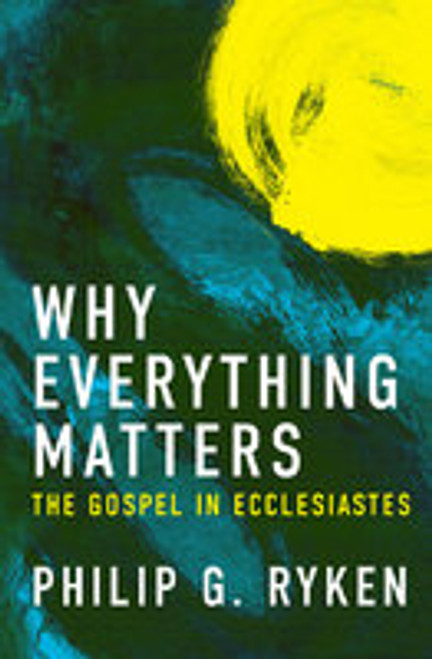 Why Everything Matters: The Gospel in Ecclesiastes (Paperback)