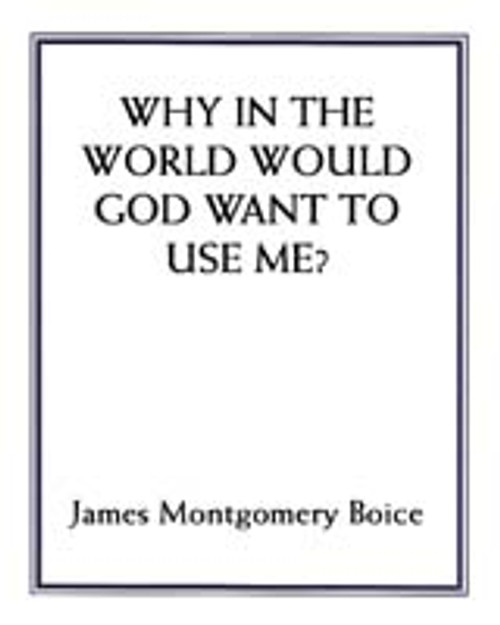Why In The World Would God Want To Use Me? (pdf download)