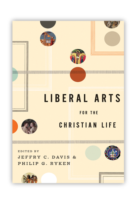Liberal Arts for the Christian Life (Paperback)