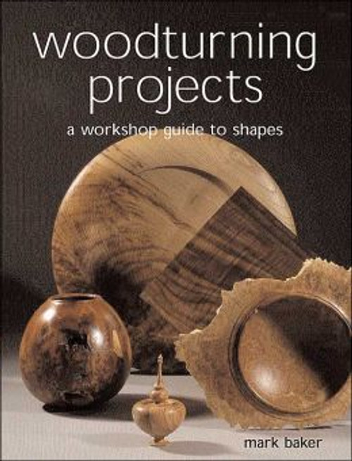 Woodturning Projects: A Workshop Guide to Shapes