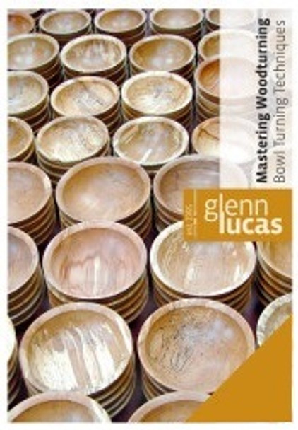 DVD Mastering Woodturning with Glenn Lucas - Bowl Turning Techniques