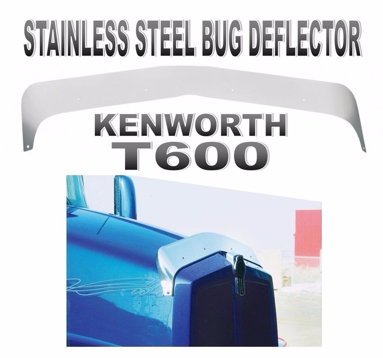 KENWORTH T600 STAINLESS STEEL BUG DEFLECTOR