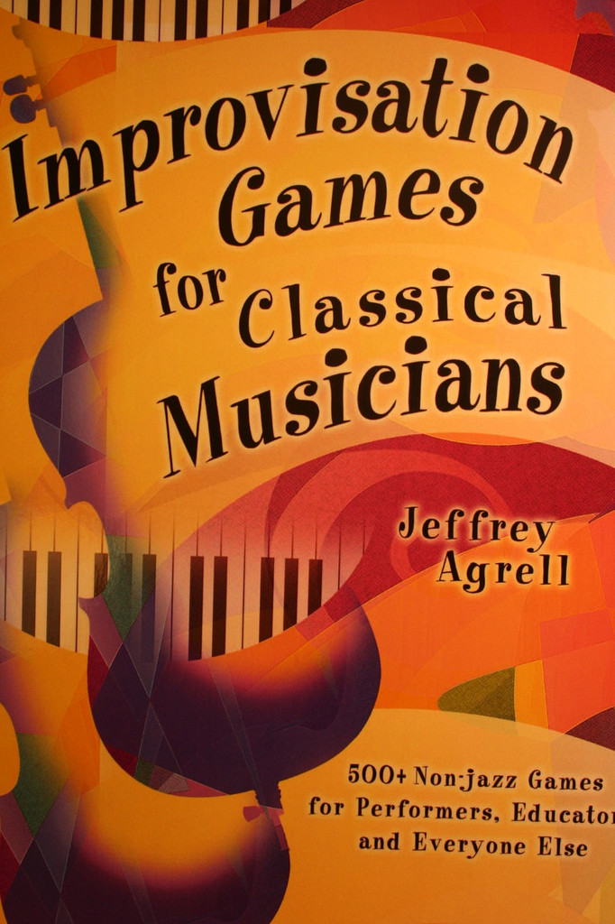Agrell, Jeffery - Improvisation Games for Classical Musicians