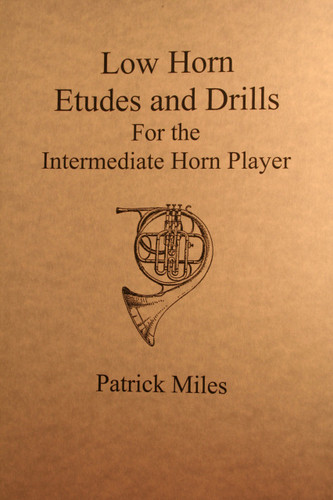 Miles, Patrick - Low Horn Etudes And Drills For The Intermediate Horn Player