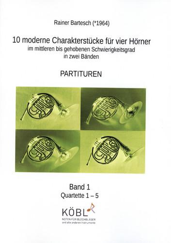 Bartesch, Rainer (*1964)  10 moderne CharakterstÌ_cke  fÌ_r vier H̦rner (Horns) - Band 1 (Volume 1)