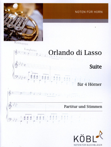 Lasso, Orlandi (Arr. Andreas Kummerländer)  Suite (Chanson Allemande - Madrigal - Canzone)  für 4 Hörner  sehr gut spielbar