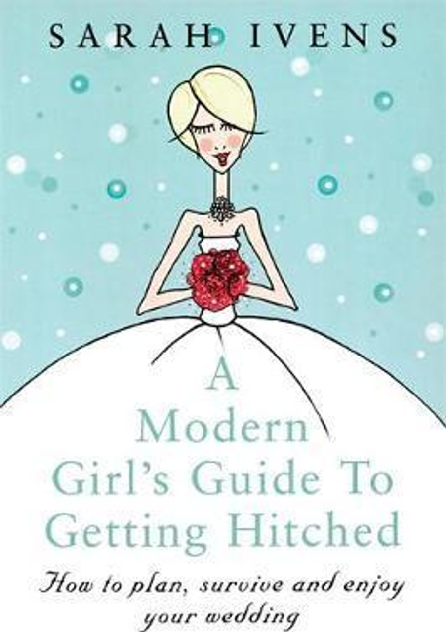 Ivens, Sarah / A Modern Girl's Guide To Getting Hitched