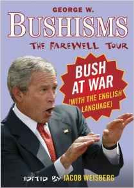 Weisberg, Jacob / Bushisms: The Farewell Tour